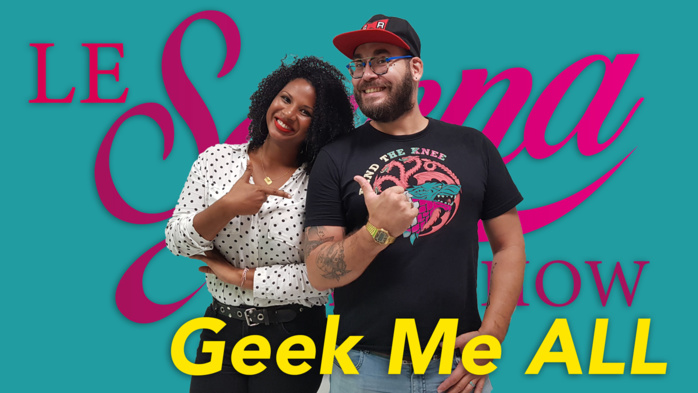 ▶️ The Serena Talk Show & Geek Me ALL : Et sinon, on geek ?